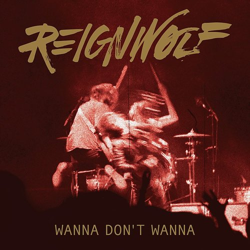 Reignwolf - Wanna Don't Wanna - Single