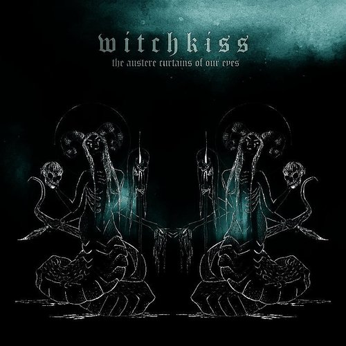 Witchkiss - The Austere Curtains Of Our Eyes