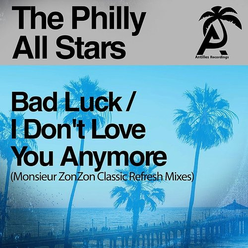 The Philly All Stars - Bad Luck / I Don't Love You Anymore (Monsieur ZonZon Classic RefreshMixes)
