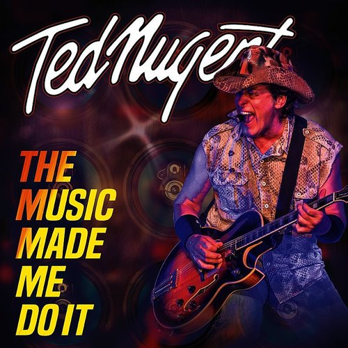 Ted Nugent - The Music Made Me Do It - Single