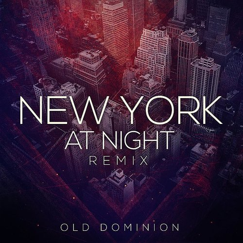 Old Dominion - New York At Night (Remix) - Single