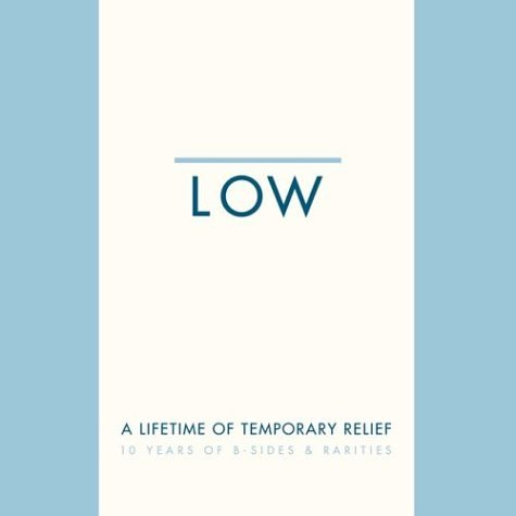 Low - A Lifetime of Temporary Relief: 10 Years of B-Sides & Rarities [Box]
