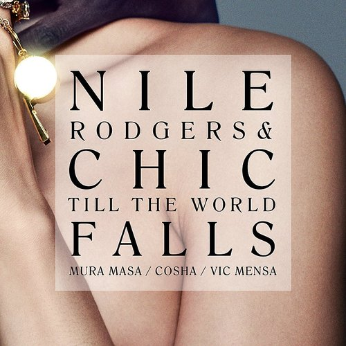 "Nile Rodgers & Chic - Till The World Falls (7"" Version) - Single"