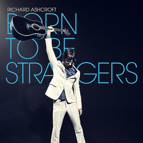 Richard Ashcroft - Born To Be Strangers - Single