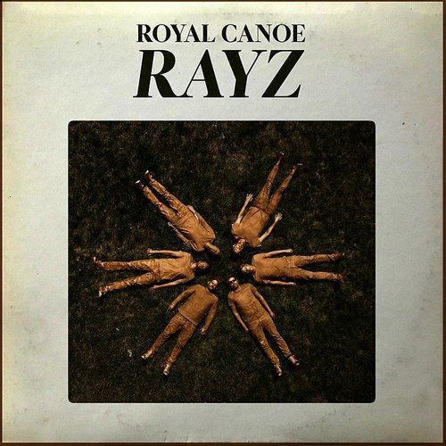 Royal Canoe - Rayz - Single
