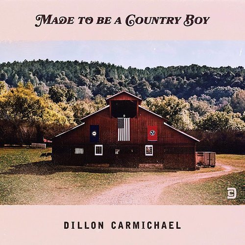 Dillon Carmichael - Made To Be A Country Boy - Single