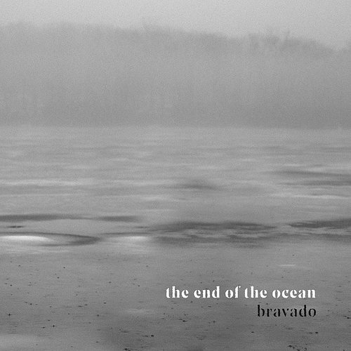 The End Of The Ocean - Bravado - Single