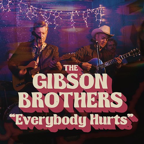 The Gibson Brothers - Everybody Hurts - Single