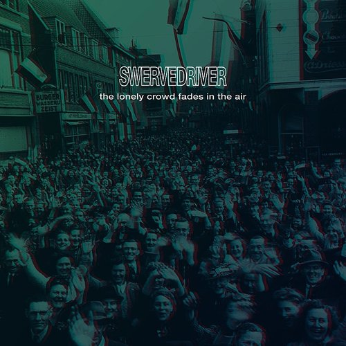 Swervedriver - The Lonely Crowd Fades In The Air - Single