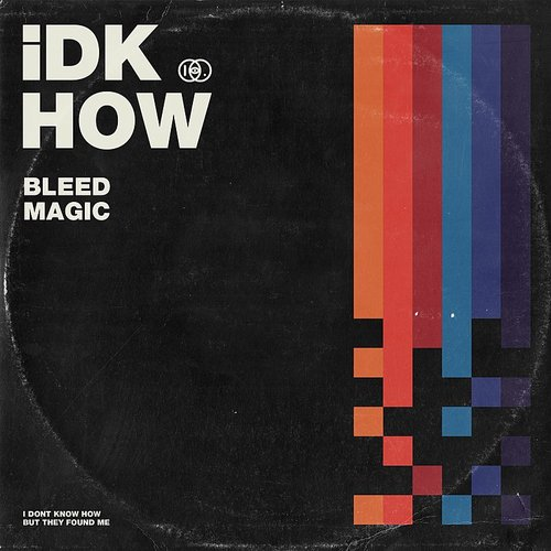 I Don't Know How But They Found Me - Bleed Magic - Single
