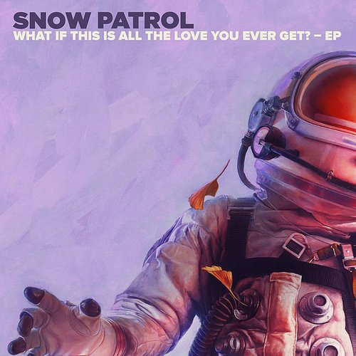 Snow Patrol - What If This Is All The Love You Ever Get? EP