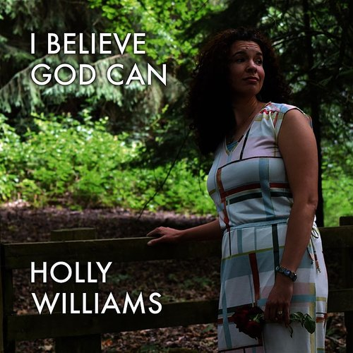 Holly Williams - I Believe God Can