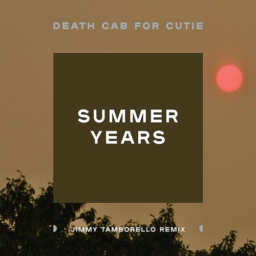 Death Cab for Cutie - Summer Years (Jimmy Tamborello Remix) - Single
