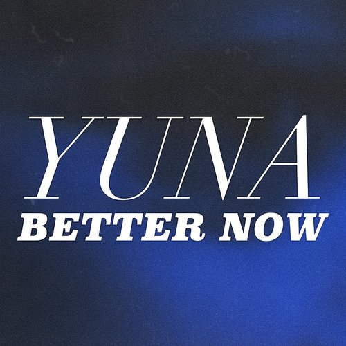 Yuna - Better Now - Single
