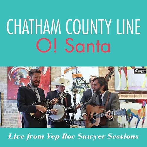 Chatham County Line - O! Santa (Live From Yep Roc Sawyer Sessions) - Single