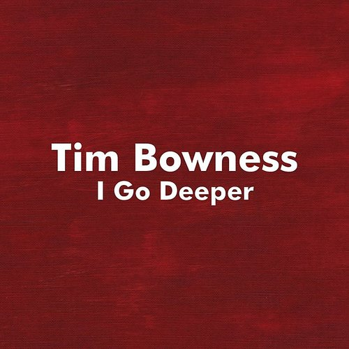 Tim Bowness - I Go Deeper