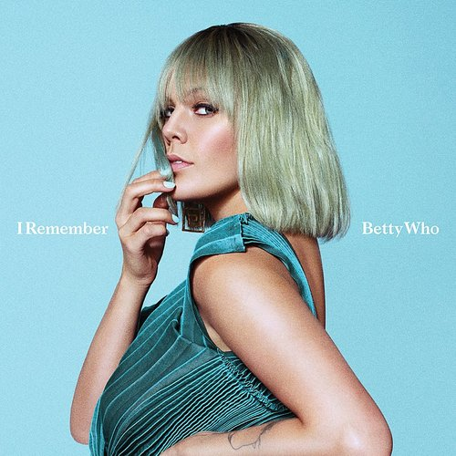 Betty Who - I Remember - Single
