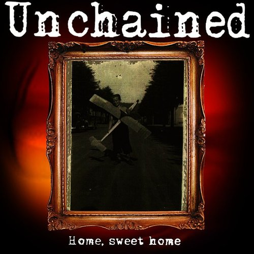 Unchained - Home, Sweet Home (Deluxe Version)