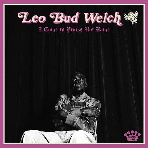 Leo Bud Welch - I Come To Praise His Name - Single