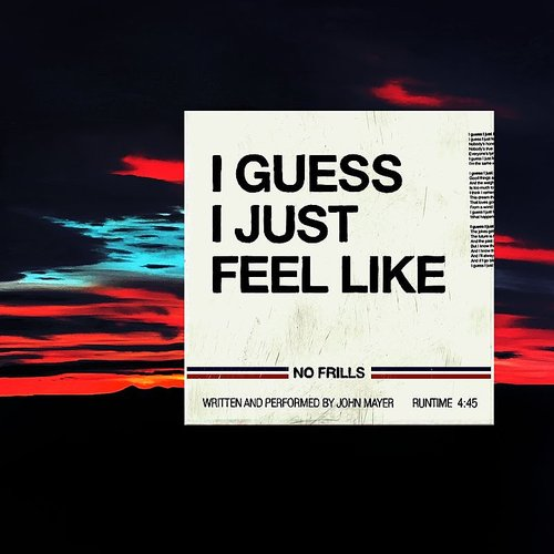 John Mayer - Guess I Just Feel Like - Single