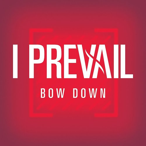 I Prevail - Bow Down - Single
