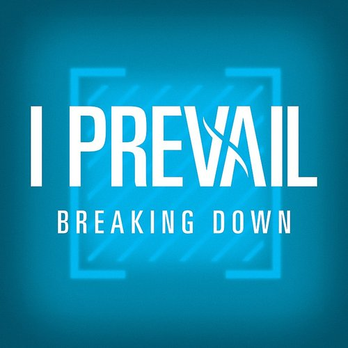 I Prevail - Breaking Down - Single