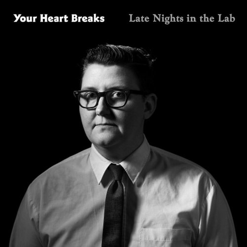 Your Heart Breaks - Late Nights In The Lab - Single