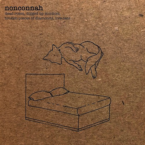 Nonconnah - Dead Roses, Digged Up Zombies, Broken Pieces Of Diamonds, Live Cats