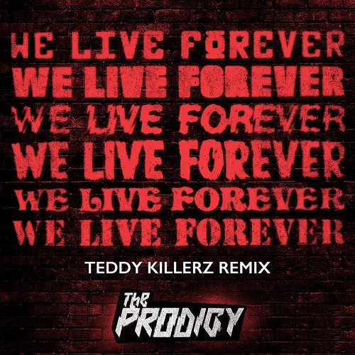 The Prodigy - We Live Forever (Teddy Killerz Remix) - Single