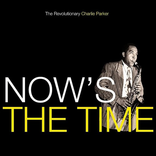 Charlie Parker - Now's The Time (Bonus Tracks) [180 Gram] (Ylw) (Spa)