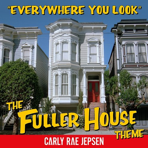 Carly Rae Jepsen - Everywhere You Look (The Fuller House Theme) - Single