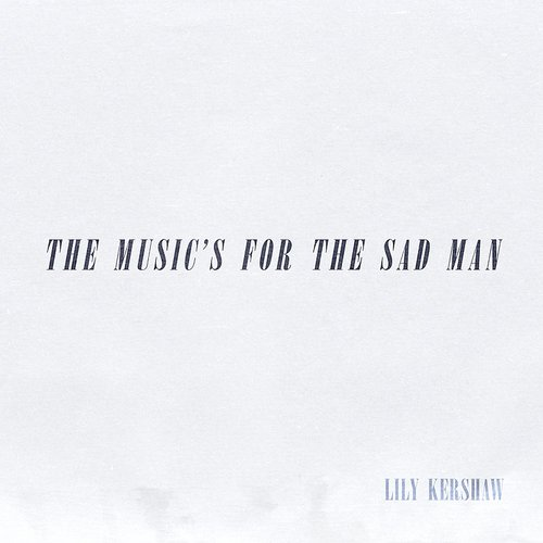 Lily Kershaw - The Music's For The Sad Man EP