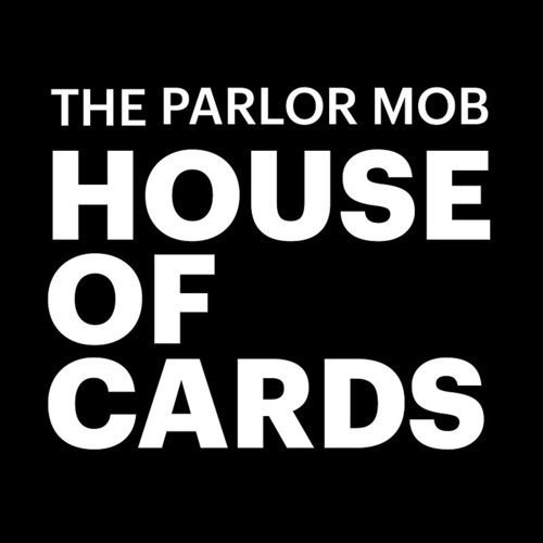 The Parlor Mob - House Of Cards - Single