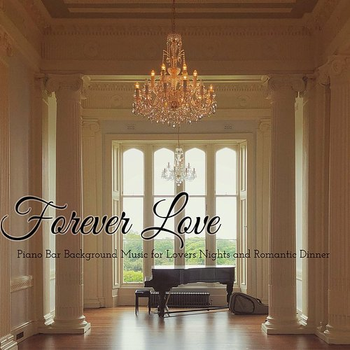 Easy Listening Piano Forever Love Piano Bar Background Music For Lovers Nights And Romantic Dinner Daddykool