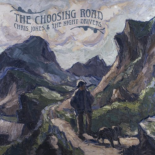 Chris Jones & The Night Drivers - The Choosing Road