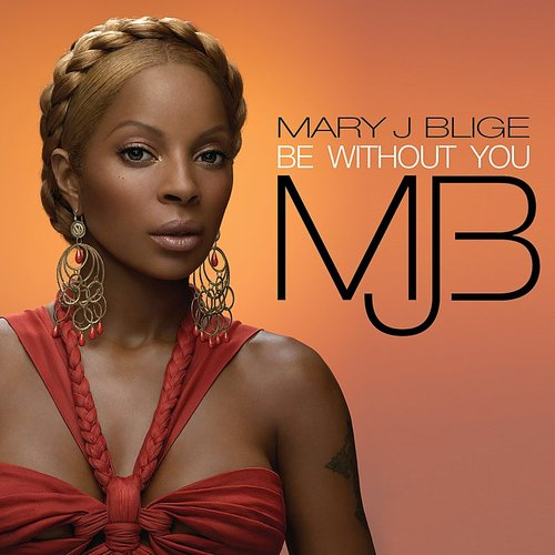 Mary J. Blige - Be Without You - Single