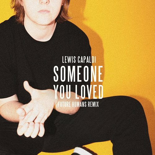 Lewis Capaldi - Someone You Loved (Future Humans Remix) - Single