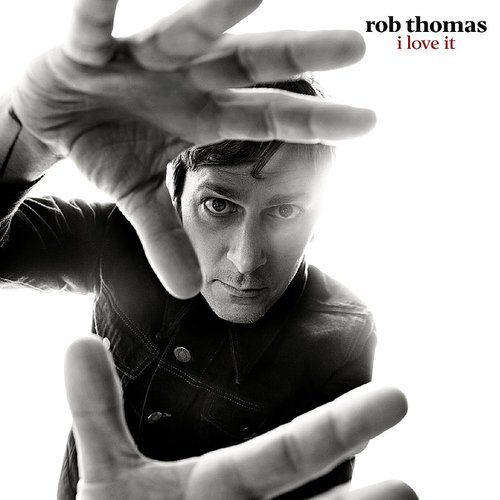 Rob Thomas - I Love It - Single