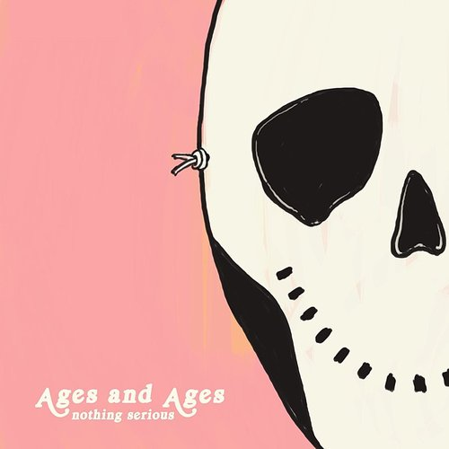 Ages and Ages - Nothing Serious EP