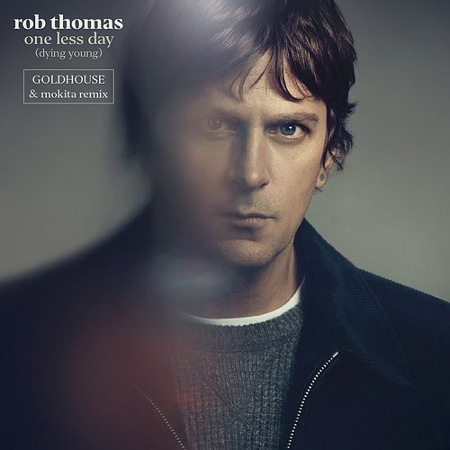 Rob Thomas - One Less Day (Dying Young) [Goldhouse & Mokita Remix] - Single
