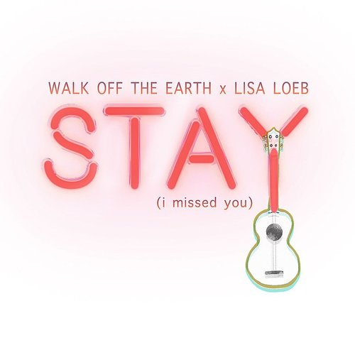 Walk Off The Earth - Stay (I Missed You) - Single