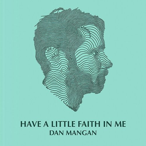 Dan Mangan - Have A Little Faith In Me - Single