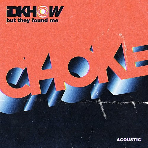 I Don't Know How But They Found Me - Choke (Acoustic) - Single