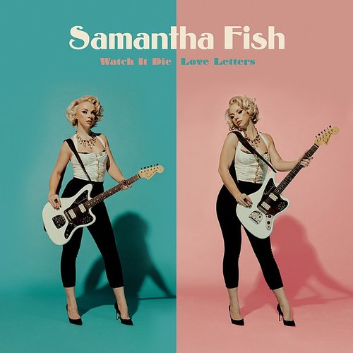 Samantha Fish - Watch It Die / Love Letters - Single