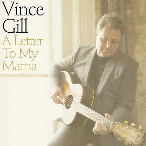 Vince Gill - A Letter To My Mama - Single