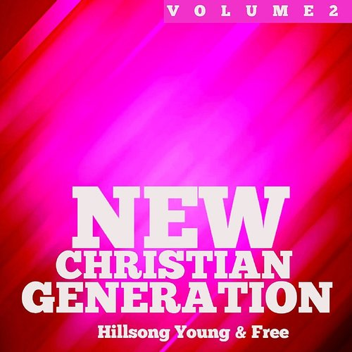 Hillsong Young & Free - New Christian Generation, Vol. 2
