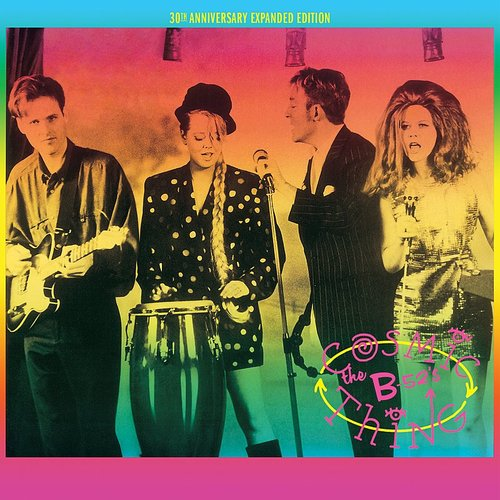 The B-52's - Cosmic Thing: 30th Anniversary Expanded Edition