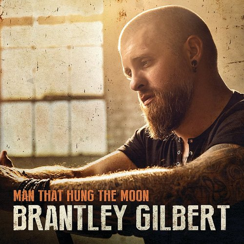 Brantley Gilbert - Man That Hung The Moon - Single