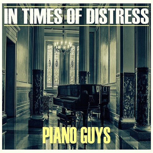 Piano Guys - In Times Of Distress