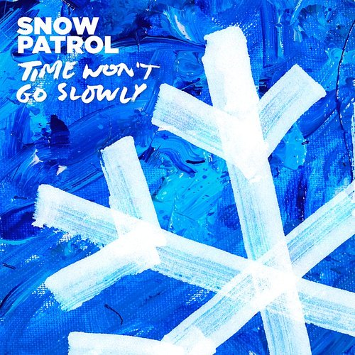 Snow Patrol - Time Won't Go Slowly - Single